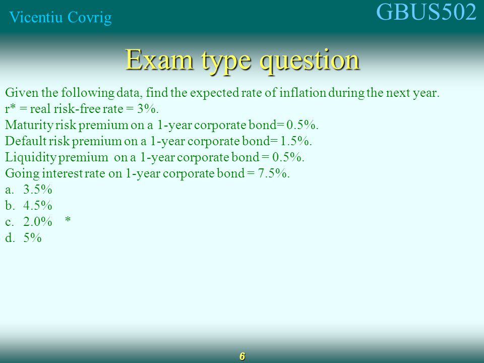 GBUS502 Vicentiu Covrig 6 Exam type question Given the following data, find the expected rate of inflation during the next year.