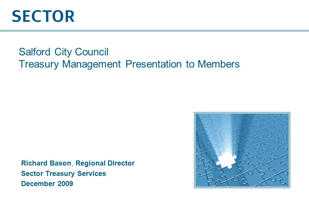 Salford City Council Treasury Management Presentation to Members Richard Bason, Regional Director Sector Treasury Services December 2009