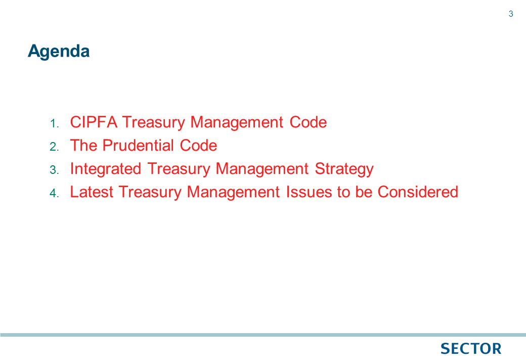 3 1. CIPFA Treasury Management Code 2. The Prudential Code 3.