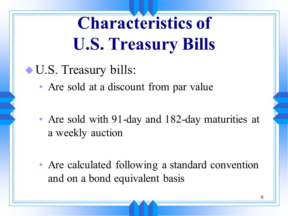 6 Characteristics of U.S.Treasury Bills u U.S.