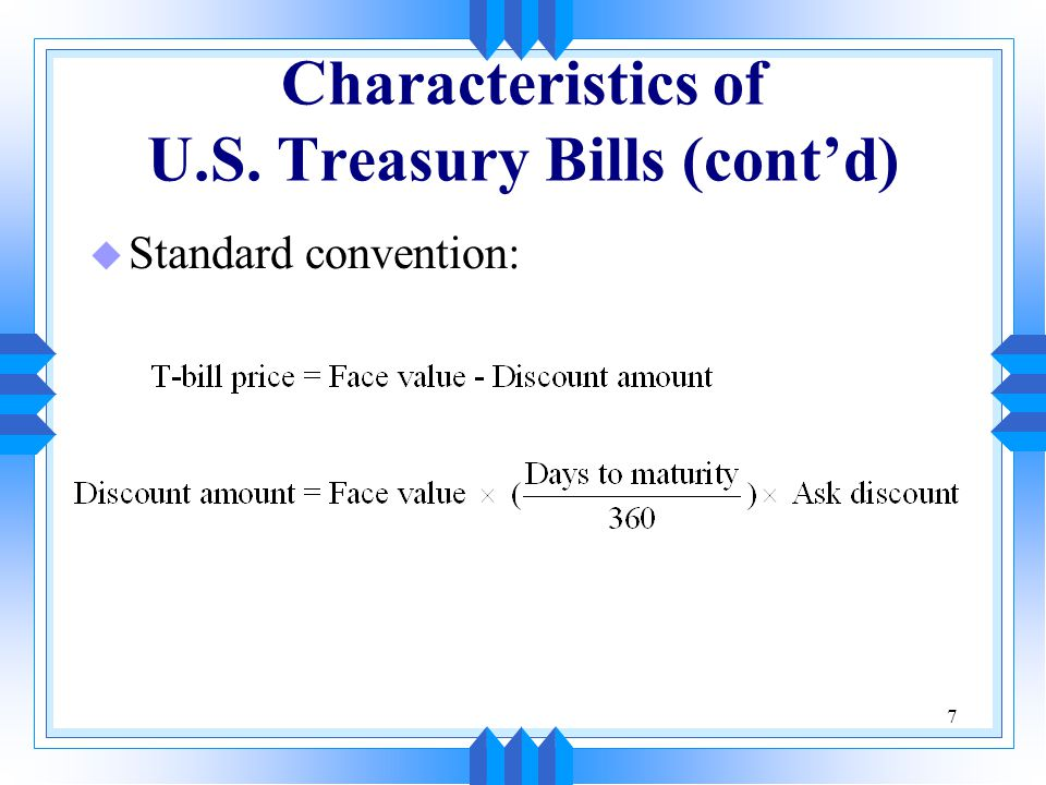 7 Characteristics of U.S. Treasury Bills (cont'd) u Standard convention: