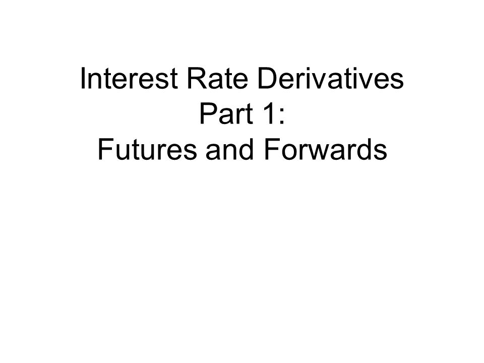 Interest Rate Derivatives Part 1: Futures and Forwards