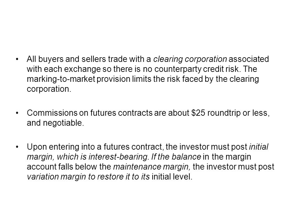 All buyers and sellers trade with a clearing corporation associated with each exchange so there is no counterparty credit risk.