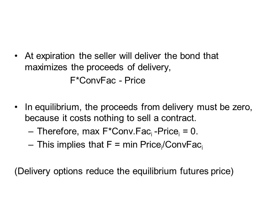 At expiration the seller will deliver the bond that maximizes the proceeds of delivery, F*ConvFac - Price In equilibrium, the proceeds from delivery must be zero, because it costs nothing to sell a contract.