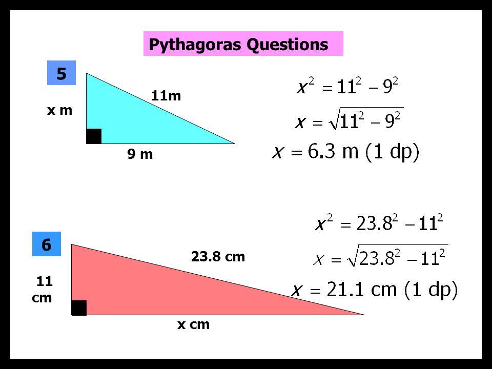 5 cm 6 cm x 3 4.6 cm 9.8 cm x 4 Pythagoras Questions