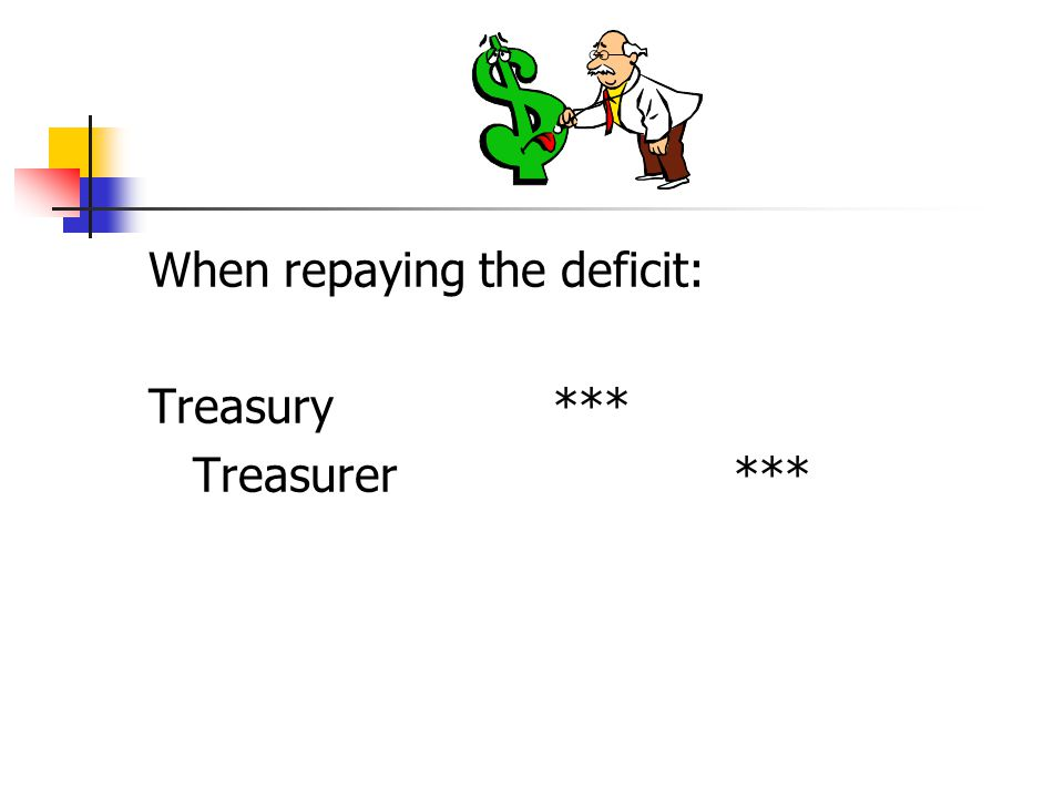 When repaying the deficit: Treasury *** Treasurer ***