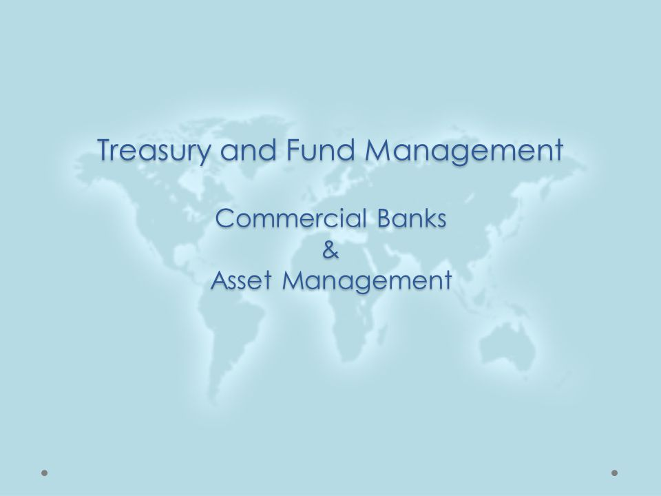 Treasury and Fund Management Commercial Banks & Asset Management