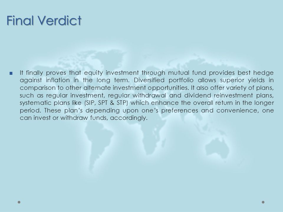 Final Verdict ■It finally proves that equity investment through mutual fund provides best hedge against inflation in the long term. Diversified portfo
