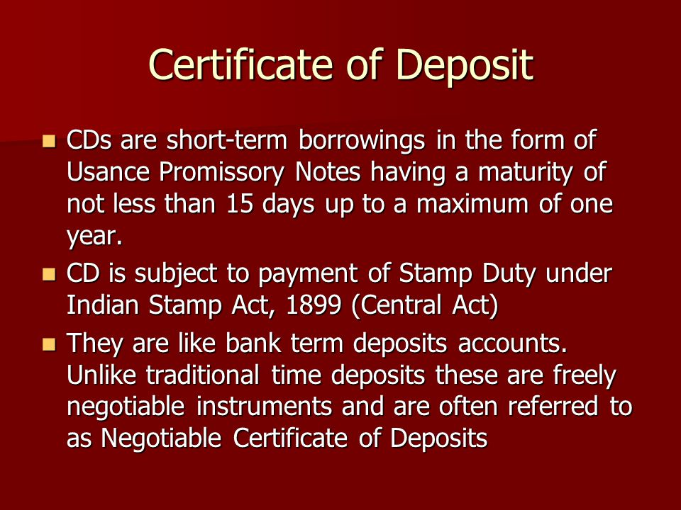 Certificate of Deposit CDs are short-term borrowings in the form of Usance Promissory Notes having a maturity of not less than 15 days up to a maximum