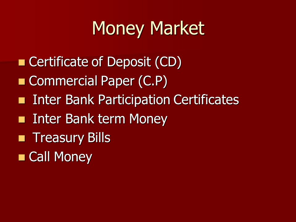 Money Market Certificate of Deposit (CD) Certificate of Deposit (CD) Commercial Paper (C.P) Commercial Paper (C.P) Inter Bank Participation Certificat