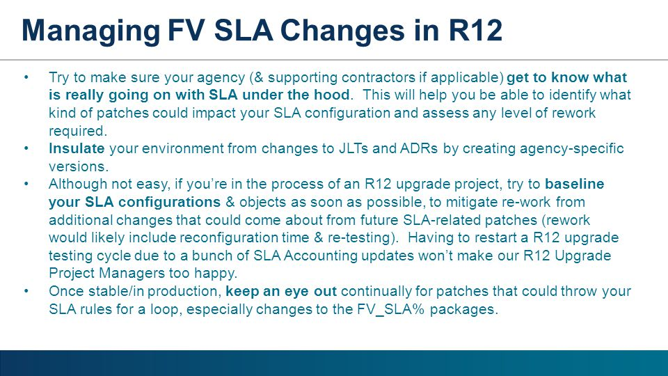 Try to make sure your agency (& supporting contractors if applicable) get to know what is really going on with SLA under the hood. This will help you