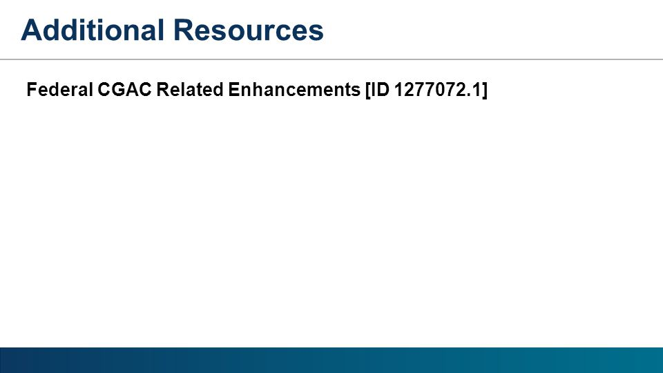 Federal CGAC Related Enhancements [ID 1277072.1] Additional Resources