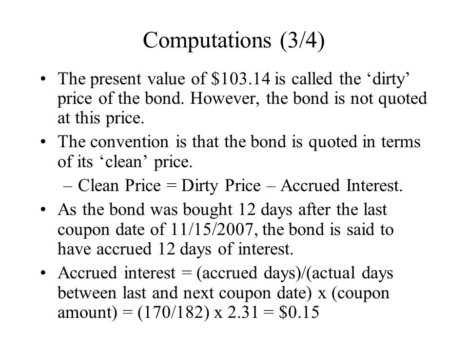 Computations (3/4) The present value of $103.14 is called the 'dirty' price of the bond.