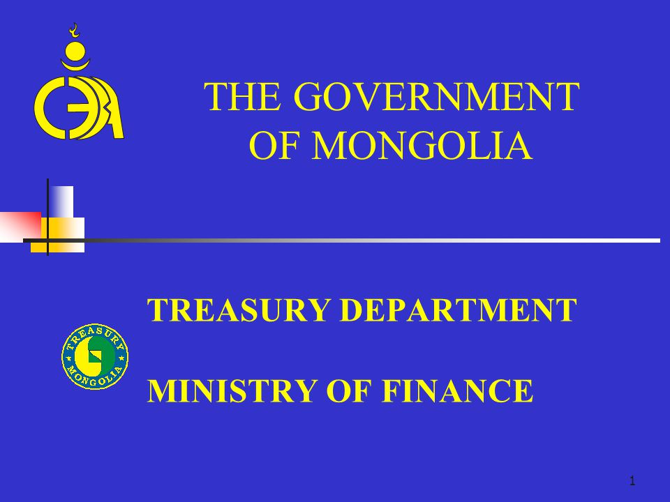1 TREASURY DEPARTMENT MINISTRY OF FINANCE THE GOVERNMENT OF MONGOLIA