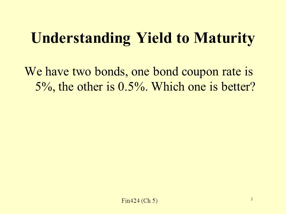 Fin424 (Ch 5) 4 Factors Affecting Bond Yield Type of Issuers Perceived credit worthiness of an issuer Inclusion of options Taxability of interest Expected liquidity of an issue Financeability of an issue Term to maturity