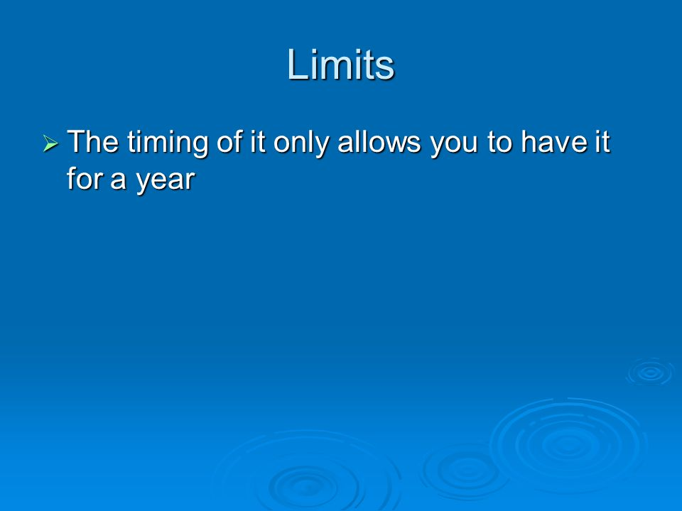 Limits  The timing of it only allows you to have it for a year