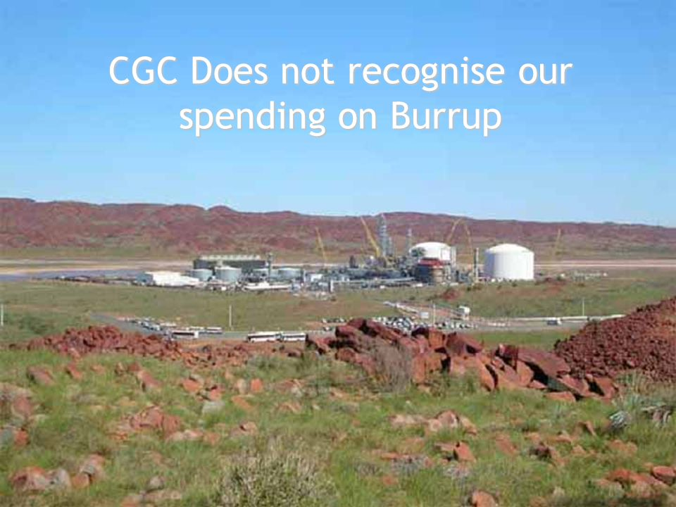 Department of Treasury and Finance Government of Western Australia CGC Does not recognise our spending on Burrup