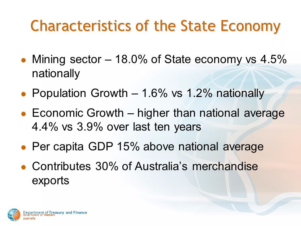 Department of Treasury and Finance Government of Western Australia Characteristics of the State Economy Mining sector – 18.0% of State economy vs 4.5%
