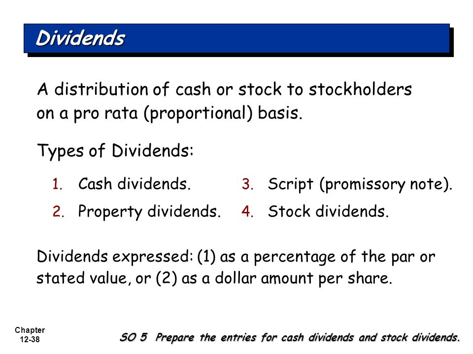 Chapter 12-38 A distribution of cash or stock to stockholders on a pro rata (proportional) basis.