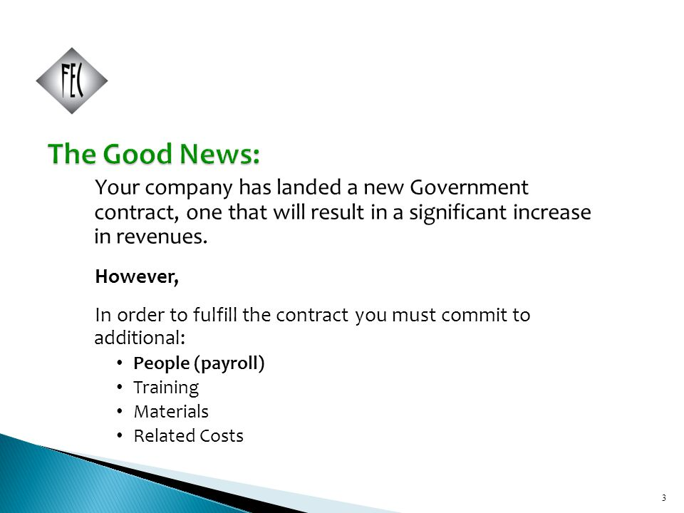 3 Your company has landed a new Government contract, one that will result in a significant increase in revenues.