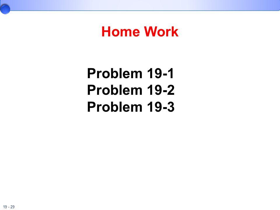 19 - 29 Home Work Problem 19-1 Problem 19-2 Problem 19-3