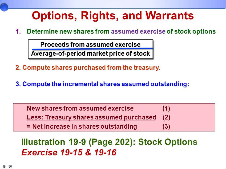 19 - 36 Options, Rights, and Warrants 1.Determine new shares from assumed exercise of stock options 2.