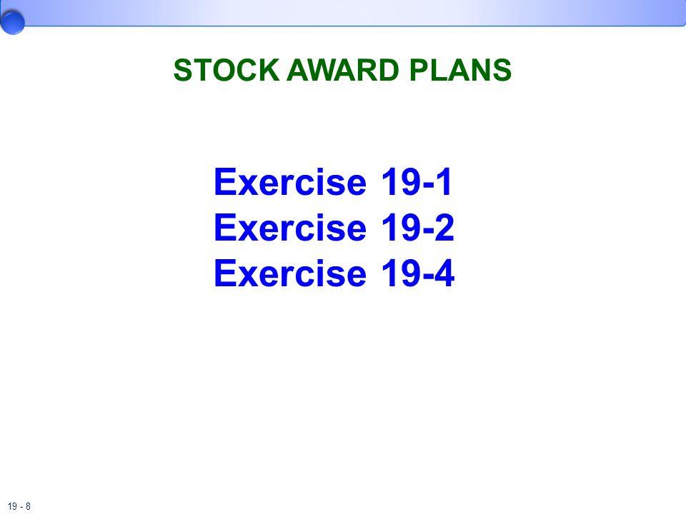 19 - 8 STOCK AWARD PLANS Exercise 19-1 Exercise 19-2 Exercise 19-4