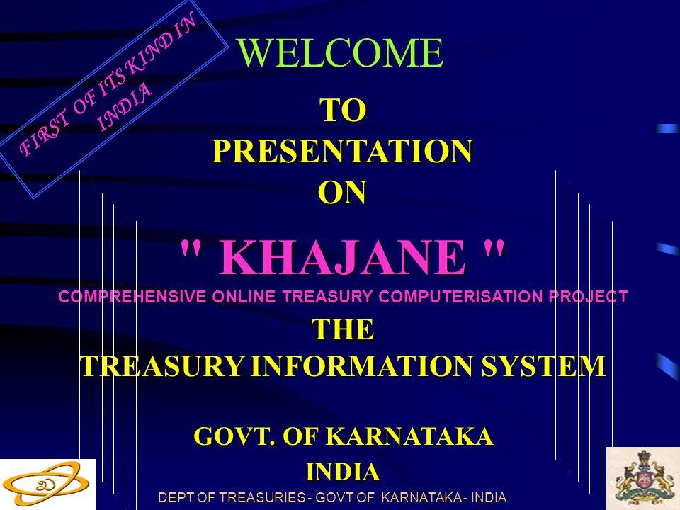 DEPT OF TREASURIES - GOVT OF KARNATAKA - INDIA TOPRESENTATIONON KHAJANE COMPREHENSIVE ONLINE TREASURY COMPUTERISATION PROJECT THE TREASURY INFORMATION SYSTEM GOVT.