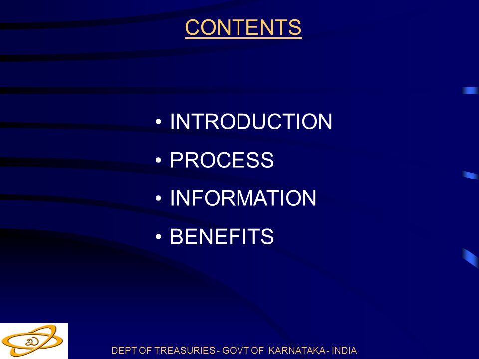 DEPT OF TREASURIES - GOVT OF KARNATAKA - INDIA CONTENTS INTRODUCTION PROCESS INFORMATION BENEFITS