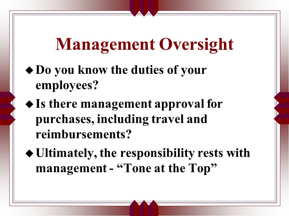 Management Oversight u Do you know the duties of your employees.