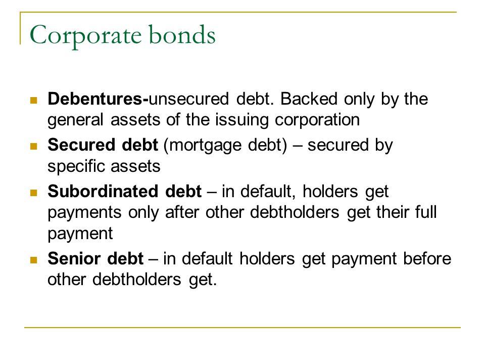 Corporate bonds Debentures-unsecured debt.