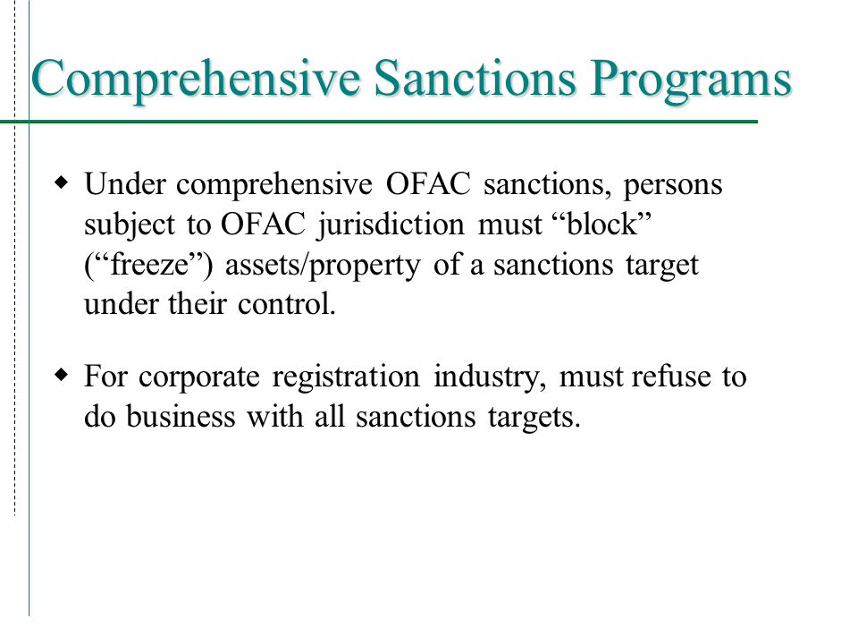  Under comprehensive OFAC sanctions, persons subject to OFAC jurisdiction must block ( freeze ) assets/property of a sanctions target under their control.