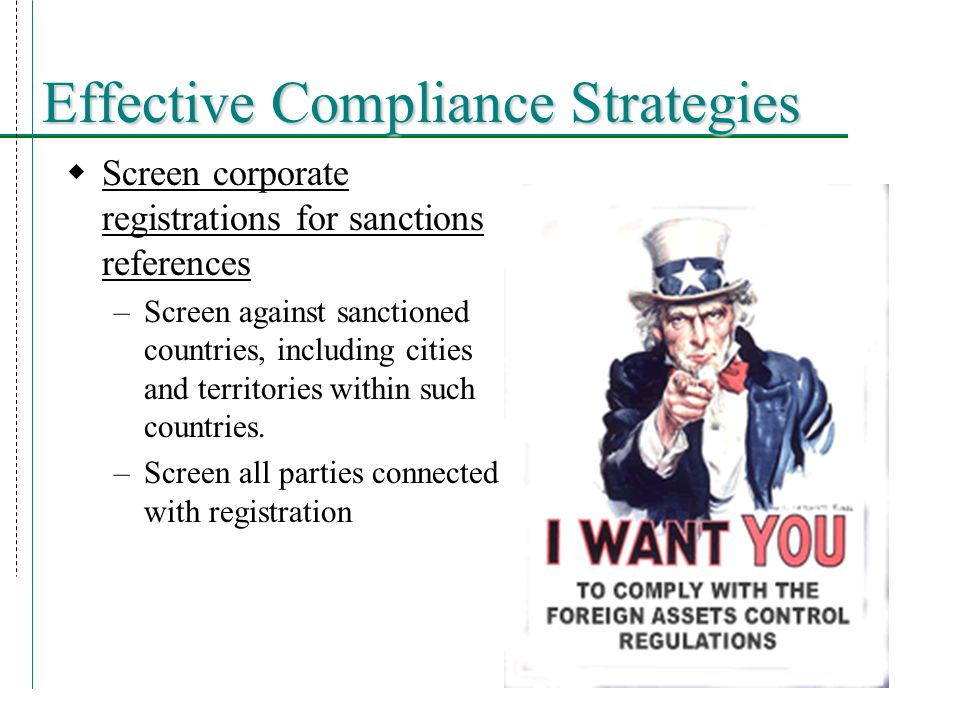 Effective Compliance Strategies  Screen corporate registrations for sanctions references –Screen against sanctioned countries, including cities and territories within such countries.