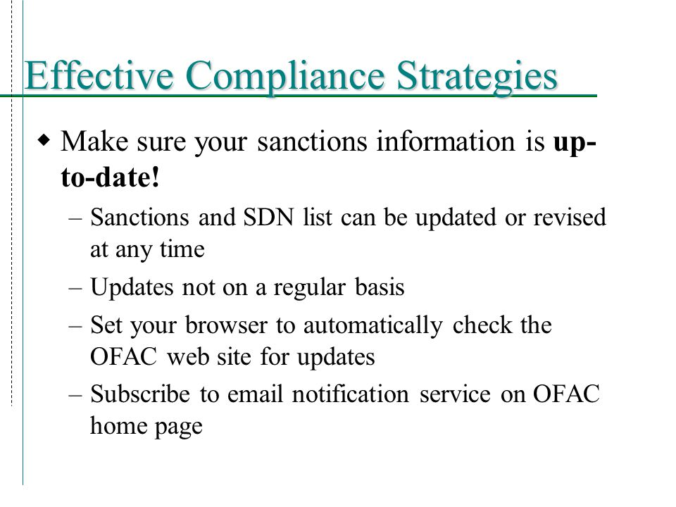 Effective Compliance Strategies  Make sure your sanctions information is up- to-date.