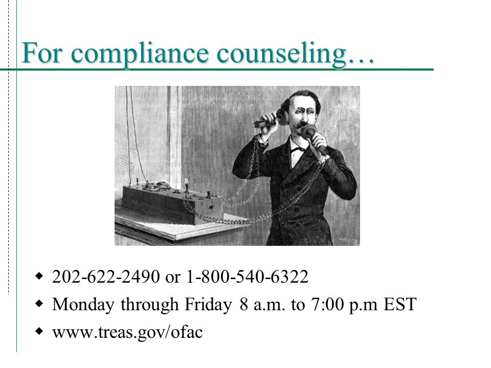 For compliance counseling…  202-622-2490 or 1-800-540-6322  Monday through Friday 8 a.m.