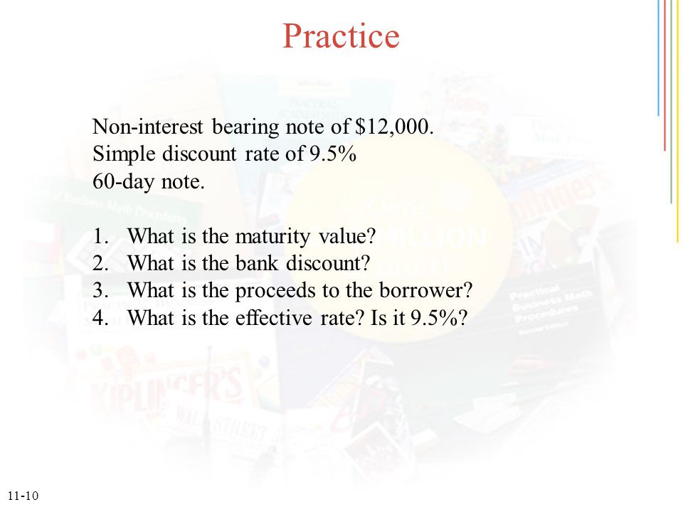11-10 Practice Non-interest bearing note of $12,000. Simple discount rate of 9.5% 60-day note. 1.What is the maturity value? 2.What is the bank discou