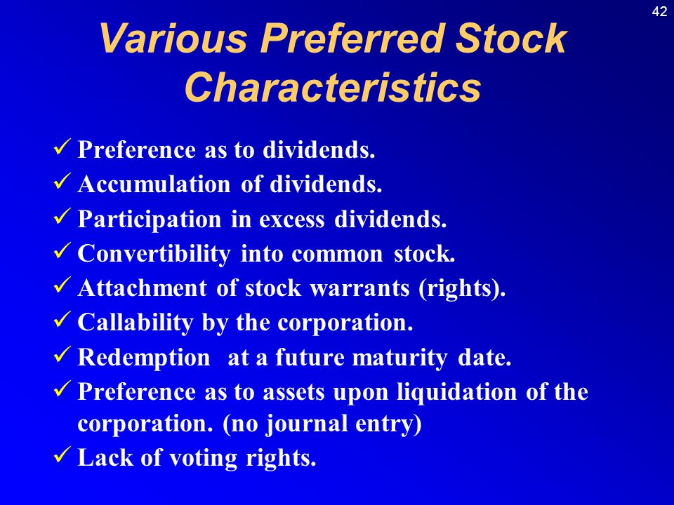 42 Various Preferred Stock Characteristics Preference as to dividends.
