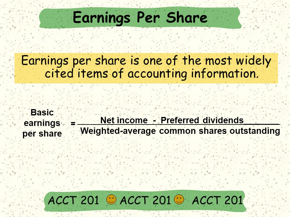 Earnings Per Share ACCT 201 ACCT 201 ACCT 201 Earnings per share is one of the most widely cited items of accounting information.