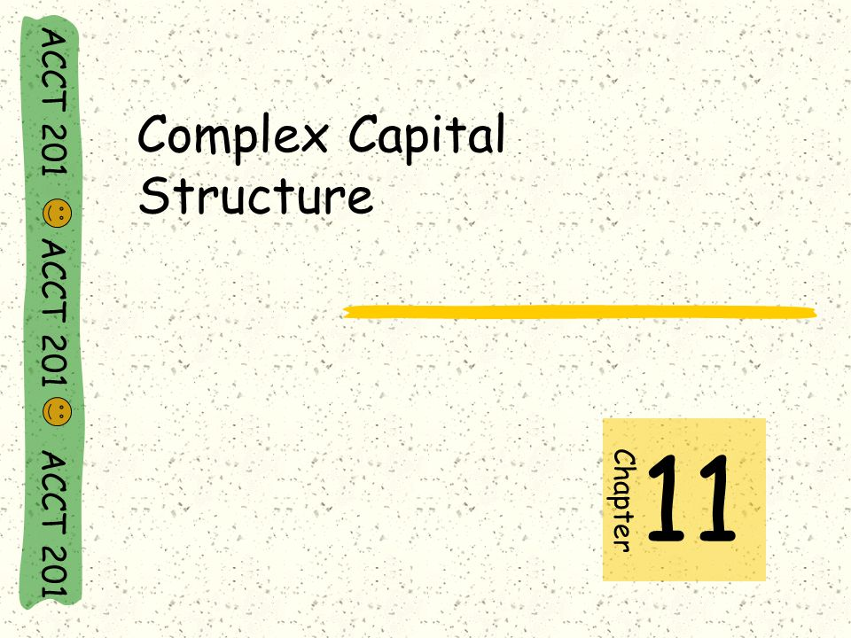 ACCT 201 ACCT 201 ACCT 201 Complex Capital Structure Chapter 11