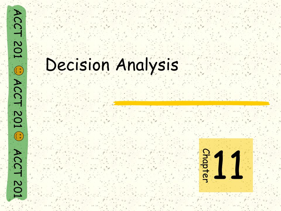 ACCT 201 ACCT 201 ACCT 201 Decision Analysis Chapter 11