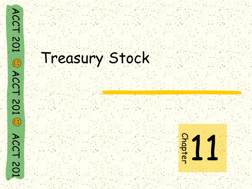 ACCT 201 ACCT 201 ACCT 201 Treasury Stock Chapter 11