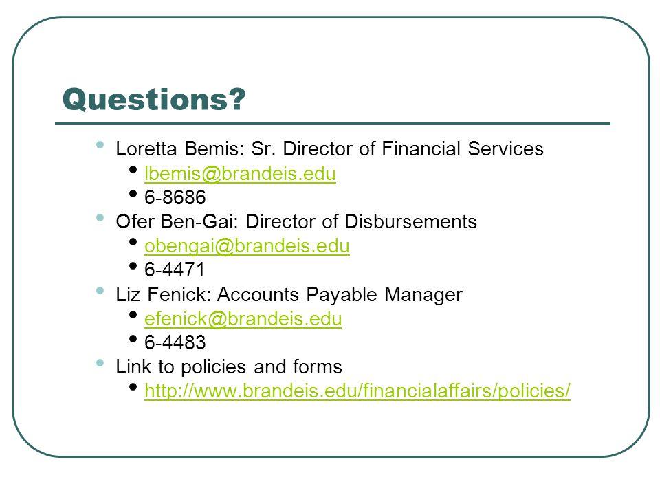 Questions? Loretta Bemis: Sr. Director of Financial Services lbemis@brandeis.edu 6-8686 Ofer Ben-Gai: Director of Disbursements obengai@brandeis.edu 6