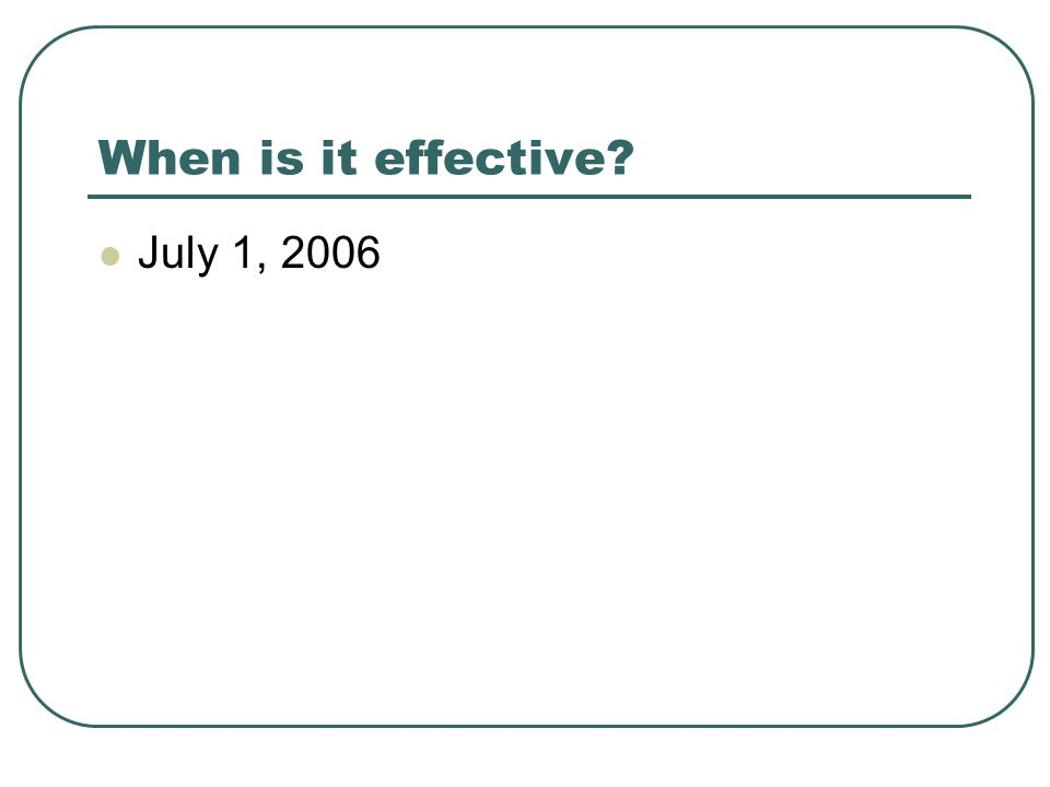 When is it effective? July 1, 2006