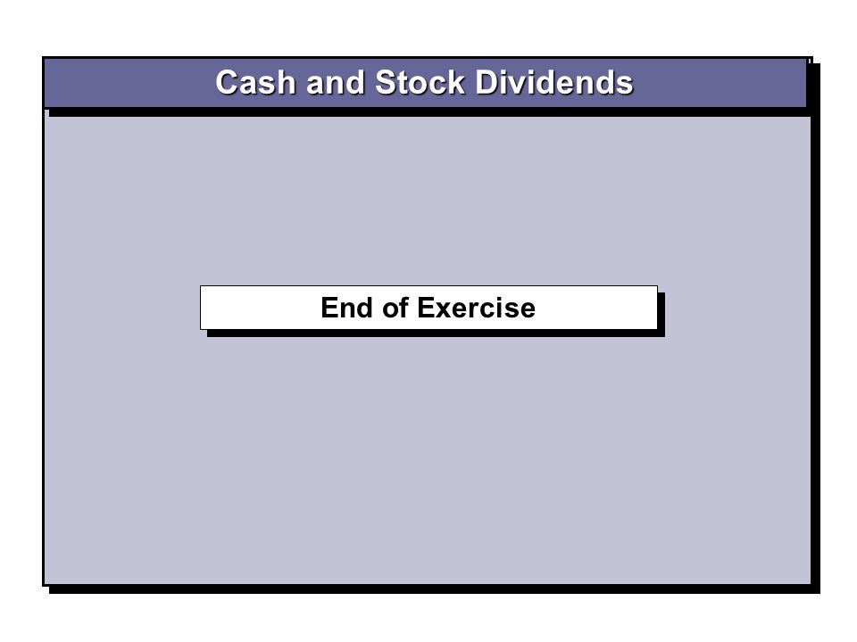 End of Exercise Cash and Stock Dividends