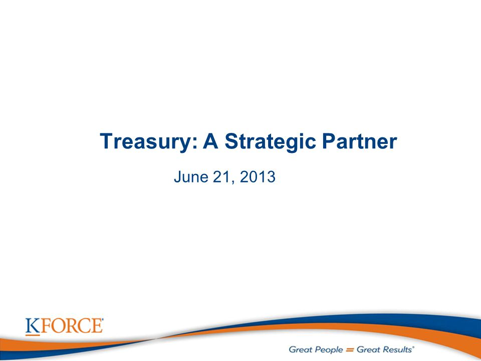 Treasury: A Strategic Partner June 21, 2013