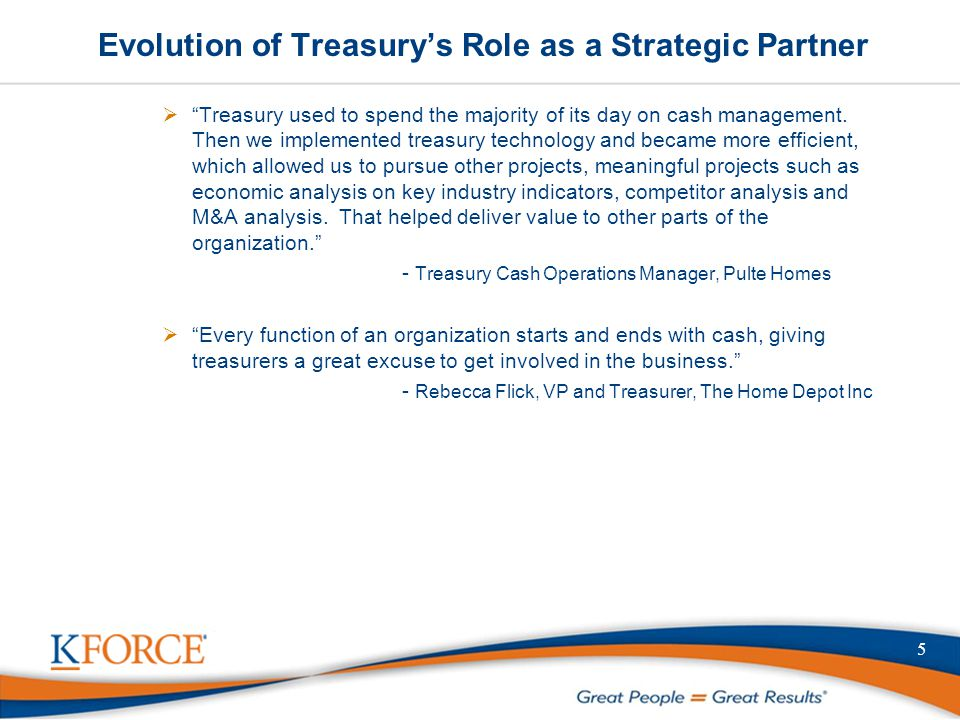 "Evolution of Treasury's Role as a Strategic Partner  ""Treasury used to spend the majority of its day on cash management. Then we implemented treasury"