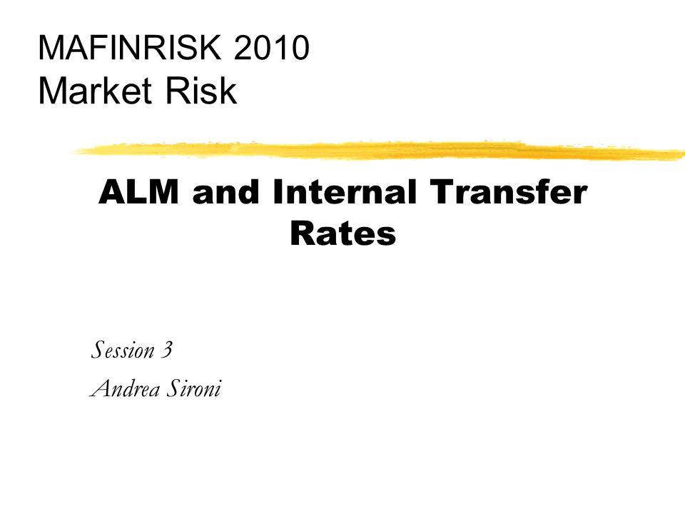 ALM and Internal Transfer Rates Session 3 Andrea Sironi MAFINRISK 2010 Market Risk