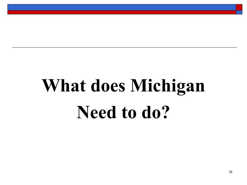 38 What does Michigan Need to do