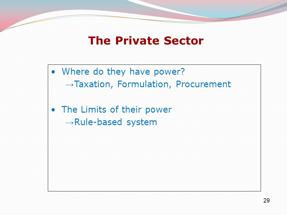 29 The Private Sector Where do they have power.