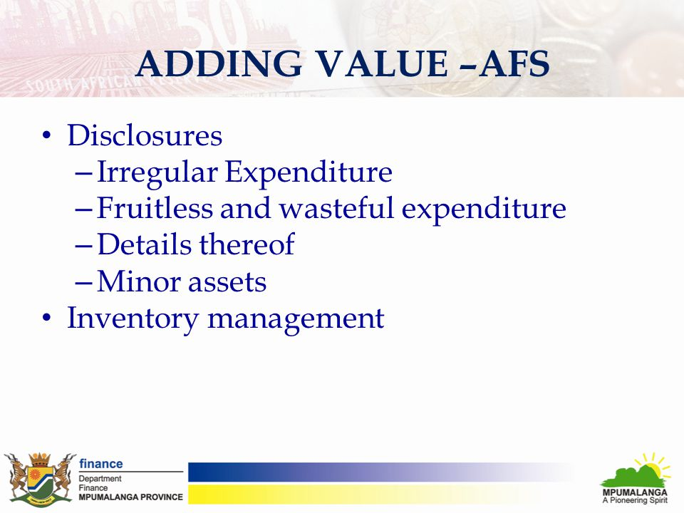 ADDING VALUE –AFS Disclosures – Irregular Expenditure – Fruitless and wasteful expenditure – Details thereof – Minor assets Inventory management